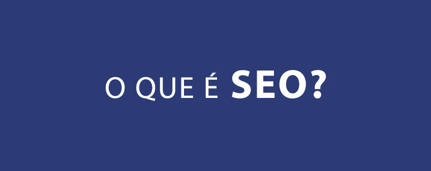 O que é SEO (Search Engine Optimization)?