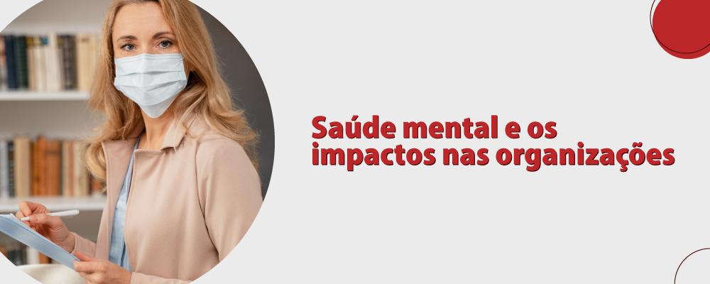 Saúde mental e os impactos nas organizações